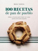 100 recetas de pan de pueblo: Ideas y trucos para hacer en casa panes de toda Espana / 100 Recipes for Town Bread
