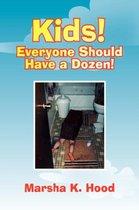 Kids! Everyone Should Have a Dozen!