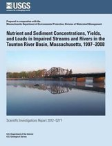 Nutrient and Sediment Concentrations, Yields, and Loads in Impaired Streams and Rivers in the Taunton River Basin, Massachusetts, 1997?2008