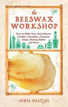 The Beeswax Workshop : How to Make Your Own Natural Candles, Cosmetics, Cleaners, Soaps, Healing Balms and More