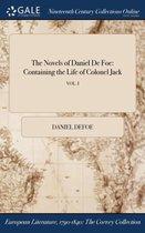 The Novels of Daniel De Foe: Containing the Life of Colonel Jack; VOL. I