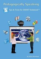 Pedagogically Speaking - Tips and Tricks for Smart Notebook(tm)