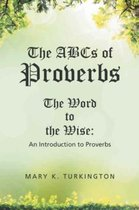 The ABCs of Proverbs: The Word to the Wise