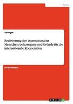 Realisierung des internationalen Menschenrechtsregime und Grunde fur die internationale Kooperation