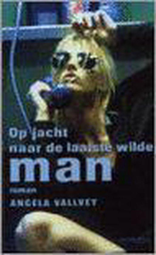 Op jacht naar de laatste wilde man - Ángela Vallvey |