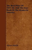 The Best Plays Of 1941-42 And The Year Book Of The Drama In America