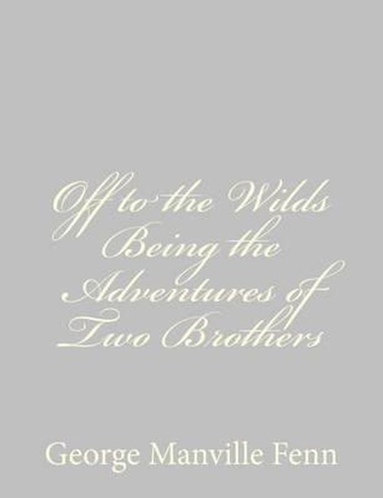 Off to the Wilds Being the Adventures of Two Brothers