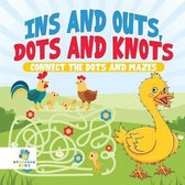 Ins and Outs, Dots and Knots Connect the Dots and Mazes