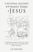 A Fictional Account of the Silent Years of Jesus