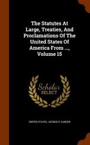 The Statutes at Large, Treaties, and Proclamations of the United States of America from ..., Volume 15