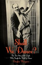Shall We Dance? The True Story of the Couple Who Taught The World to Dance