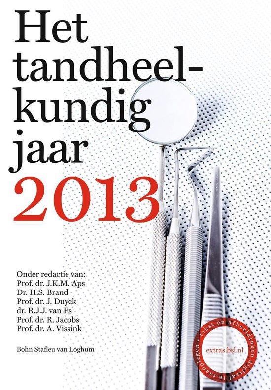 Het Tandheelkundig Jaar 2013 - J.K.M. Aps |