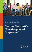 A Study Guide for Charles Chesnutt's the Goophered Grapevine