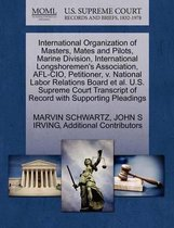 International Organization of Masters, Mates and Pilots, Marine Division, International Longshoremen's Association, AFL-CIO, Petitioner, V. National Labor Relations Board et al. U.S. Supreme Court Transcript of Record with Supporting Pleadings