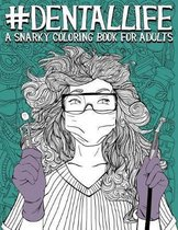 Dental Life: A Snarky Coloring Book for Adults