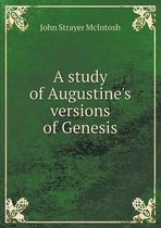 A Study of Augustine's Versions of Genesis
