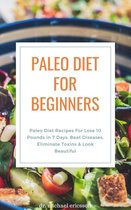 Omslag Paleo Diet For Beginners: Paleo Diet Recipes For Lose 10 Pounds in 7 Days, Beat Diseases, Eliminate Toxins & Look Beautiful