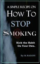 A SIMPLE RECIPE on HOW TO STOP SMOKING