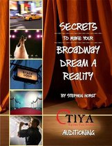 Secrets To Make Your Broadway Dream A Reality: AUDITIONING