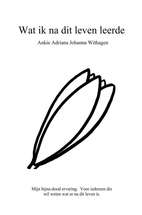 Wat ik na dit leven leerde - Ankie Adriana Johanna Withagen |