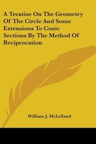 A Treatise on the Geometry of the Circle and Some Extensions to Conic Sections by the Method of Reciprocation