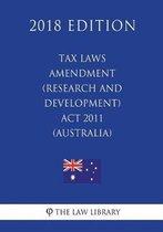 Tax Laws Amendment (Research and Development) ACT 2011 (Australia) (2018 Edition)
