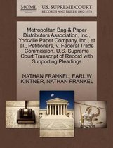 Metropolitan Bag & Paper Distributors Association, Inc., Yorkville Paper Company, Inc., Et Al., Petitioners, V. Federal Trade Commission. U.S. Supreme Court Transcript of Record with Supporting Pleadings