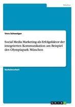 Social Media Marketing als Erfolgsfaktor der integrierten Kommunikation am Beispiel des Olympiapark Munchen