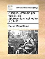 L'Issipile. Dramma Per Musica, Da Rappresentarsi Nel Teatro Di S.M.B.