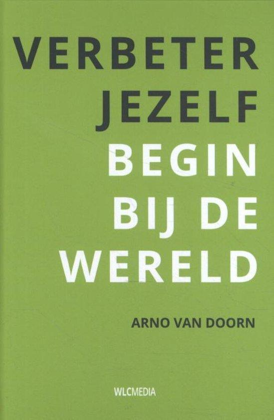 Verbeter jezelf begin bij de wereld - Arno van Doorn   Fthsonline.com