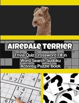 Airedale Terrier Trivia Quiz Crossword Fill in Word Search Sudoku Activity Puzzle Book