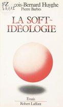 Boek cover La Soft-idéologie van François-Bernard Huyghe
