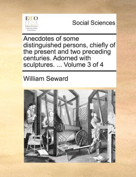 Anecdotes of Some Distinguished Persons, Chiefly of the Present and Two Preceding Centuries. Adorned with Sculptures. ... Volume 3 of 4