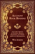 Account Book Binding - A Classic Article on Folding, Sewing, Equipment and Other Aspects of Bookbinding