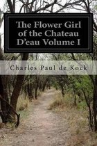The Flower Girl of the Chateau d'Eau Volume I