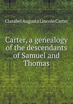 Carter, a Genealogy of the Descendants of Samuel and Thomas