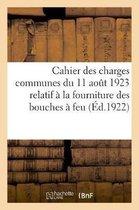 Cahier des charges communes du 11 aout 1923 relatif a la fourniture au service de l'artillerie