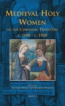 Medieval Holy Women in the Christian Tradition c. 1100-c. 1500