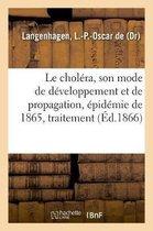 Le cholera, son mode de developpement et de propagation, epidemie de 1865, traitement
