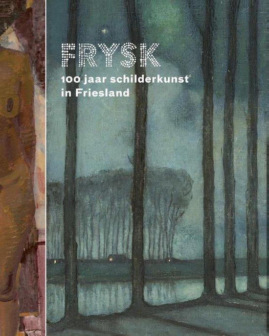 FRYSK 100 jaar schilderkunst in Friesland - Susan van den Berg  