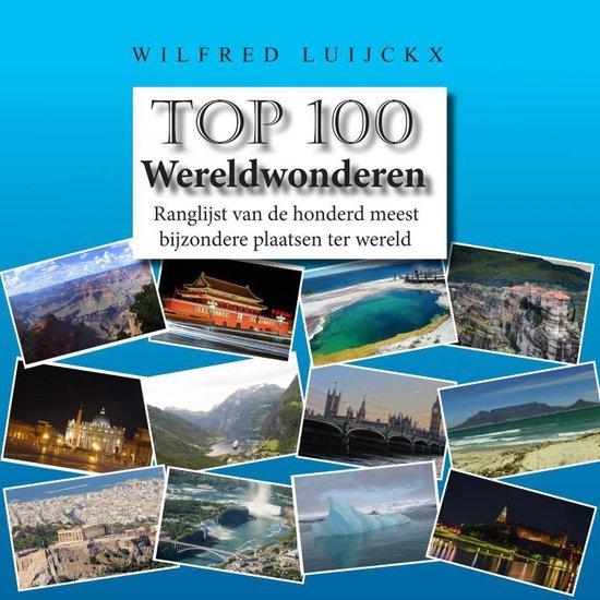 Top 100 Wereldwonderen - Wilfred Luijckx |