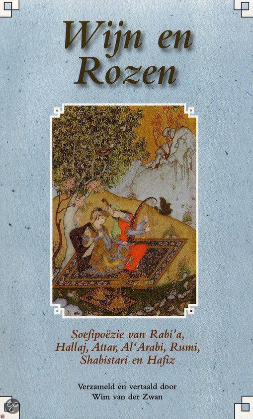 Wijn en Rozen. Soefipoëzie van Rabi'a, Hallaj, Attar, Al'Arabi, Rumi, Shabistari en Hafiz - Wim van der Zwan |