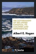 The Government of the United Kingdom, Its Colonies and Dependencies
