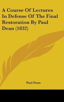 A Course of Lectures in Defense of the Final Restoration by Paul Dean (1832)