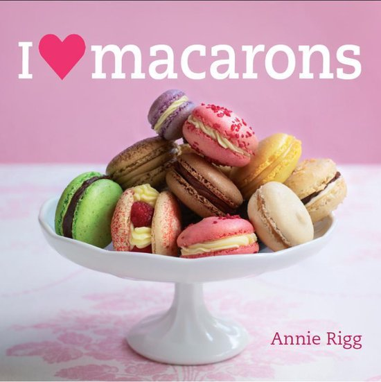 I love macarons - Annie Rigg  