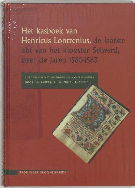 Groninger bronnen reeks 1 - Het kasboek van Henricus Lontzenius, de laatste abt van het klooster Selwerd, over de jaren 1560-1563 - F. Bakker | Fthsonline.com
