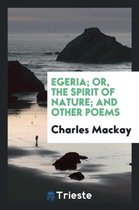 Egeria, or the Spirit of Nature; And Other Poems