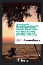 The Crittenden Commercial Arithmetic and Business Manual. Designed for the Use of Merchants, Business Men, Academies, and Commercial Colleges