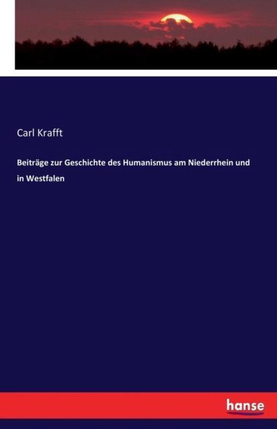 Beitr ge Zur Geschichte Des Humanismus Am Niederrhein Und in Westfalen