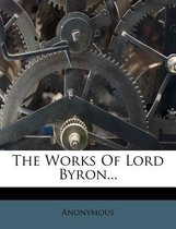 The Works of Lord Byron...